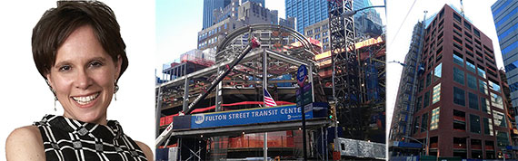 From left: Liz Berger, Fulton Street Transit Center under construction and Fiterman Hall at 30 West Broadway
